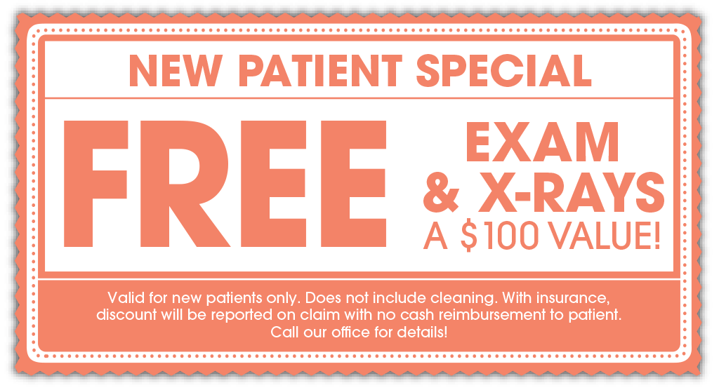 New Patient Special - Free Exam & X-Rays, a $100 Value - Valid for new patients only. Does not include cleaning. With insurance, discount will be reported on claim with no cash reimbursement to patient. Call our office for details!